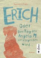 Karsten Flohr: Erich. Oder: Der Tag, den Angela M. nie vergessen wird ★★★★