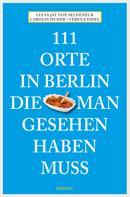 Lucia Jay von Seldeneck: 111 Orte in Berlin, die man gesehen haben muss ★★★★