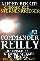 Alfred Bekker: Commander Reilly #2 - Raumschiff Sternenkrieger im Einsatz: Chronik der Sternenkrieger ★★★★