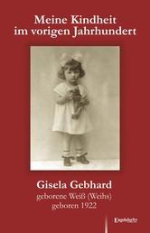 Meine Kindheit im vorigen Jahrhundert - Ein Bericht in vier Teilen von Gisela Gebhard geborene Weiß (Weihs) geboren 1922