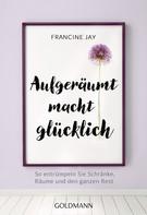 Francine Jay: Aufgeräumt macht glücklich! ★★★★