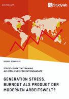 Desiree Schwegler: Generation Stress. Burnout als Produkt der modernen Arbeitswelt?
