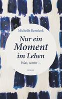 Michelle Reznicek: Nur ein Moment im Leben