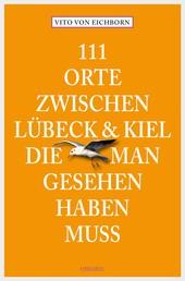 111 Orte zwischen Lübeck und Kiel, die man gesehen haben muss - Reiseführer