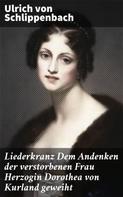 Ulrich von Schlippenbach: Liederkranz Dem Andenken der verstorbenen Frau Herzogin Dorothea von Kurland geweiht
