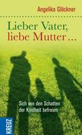 Angelika Glöckner: Lieber Vater, liebe Mutter... ★★★★