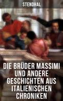 Stendhal: Die Brüder Massimi und andere Geschichten aus italienischen Chroniken