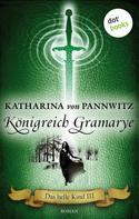 Katharina von Pannwitz: Das helle Kind - Band 3: Königreich Gramarye ★★★★