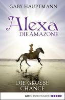 Gaby Hauptmann: Alexa, die Amazone - Die große Chance ★★★★