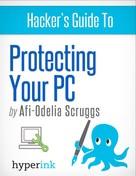 Afi-Odelia Scruggs: Protect Your PC: Prevent Viruses, Malware, and Spyware from Ruining Your Computer