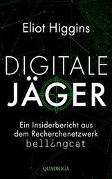 Digitale Jäger - Ein Insiderbericht aus dem Recherchenetzwerk Bellingcat
