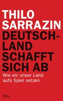 Thilo Sarrazin: Deutschland schafft sich ab ★★★★