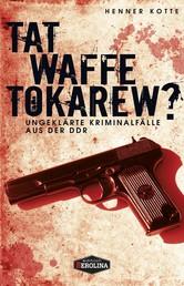 Tatwaffe Tokarew? - Ungelöste Kriminalfälle aus der DDR