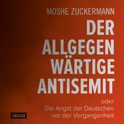 Der allgegenwärtige Antisemit - oder die Angst der Deutschen vor der Vergangenheit