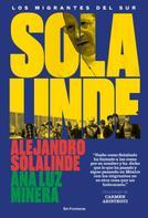Alejandro Solalinde: Solalinde. Los migrantes del sur
