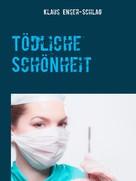 Klaus Enser-Schlag: Tödliche Schönheit