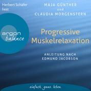 Progressive Muskelrelaxation - Anleitung nach Edmund Jacobson (Ungekürzte Lesung)