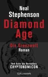 Diamond Age - Die Grenzwelt - Roman