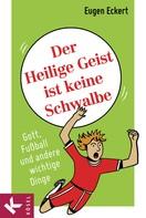 Eugen Eckert: Der Heilige Geist ist keine Schwalbe