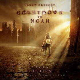 Countdown to Noah (Band 1): Gegen Bestien