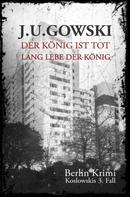 J. U. Gowski: Der König ist tot, lang lebe der König