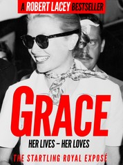 Grace - Her Lives, Her Loves - the definitive biography of Grace Kelly, Princess of Monaco