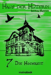 Haus der Hüterin: Band 7 - Die Hochzeit - Fantasy-Serie