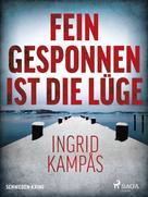 Ingrid Kampås: Fein gesponnen ist die Lüge - Schweden-Krimi ★★★★