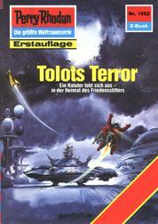 """Perry Rhodan 1552: Tolots Terror - Perry Rhodan-Zyklus """"Die Linguiden"""""""