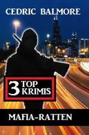 Cedric Balmore: Mafia-Ratten: 3 Top Krimis