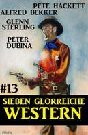 Alfred Bekker: Sieben glorreiche Western #13