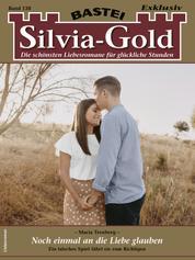 Silvia-Gold 138 - Noch einmal an die Liebe glauben