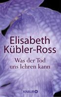 Elisabeth Kübler-Ross: Was der Tod uns lehren kann ★★★★