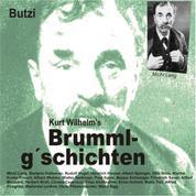 Brummlg'schichten Butzi - Kurt Wilhelm's Brummlg'schichten