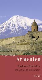 Reportage Armenien. Im Schatten des Ararat