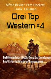 Drei Top Western #4 - Die Höllenmeute von El Diablo/ Zwingt Bud Kennedy in die Knie/ Härter als alle anderen/ Cassiopeiapress