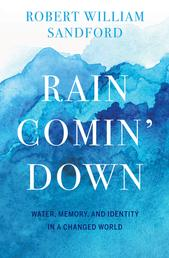 Rain Comin' Down - Water, Memory and Identity in a Changed World