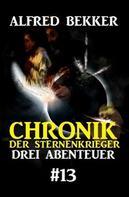 Alfred Bekker: Chronik der Sternenkrieger: Drei Abenteuer #13