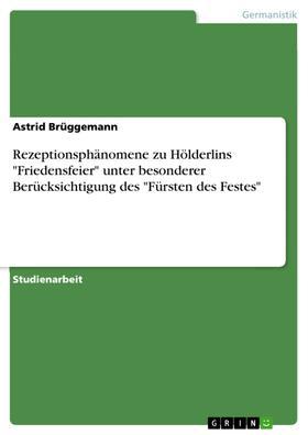 """Rezeptionsphänomene zu Hölderlins """"Friedensfeier"""" unter besonderer Berücksichtigung des """"Fürsten des Festes"""""""