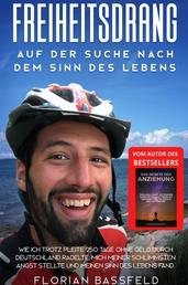 Freiheitsdrang: Auf der Suche nach dem Sinn des Lebens - Wie ich trotz Pleite 250 Tage ohne Geld durch Deutschland radelte, mich meiner schlimmsten Angst stellte und meinen Sinn des Lebens fand.