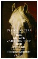 Ulrich Raulff: Das letzte Jahrhundert der Pferde ★★★★★