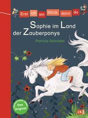 Erst ich ein Stück, dann du - Sophie im Land der Zauberponys - Für das gemeinsame Lesenlernen ab der 1. Klasse