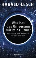 Harald Lesch: Was hat das Universum mit mir zu tun? ★★★★