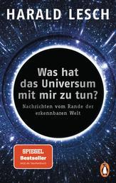 Was hat das Universum mit mir zu tun? - Nachrichten vom Rande der erkennbaren Welt