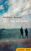 Andreas Neeser: Wie wir gehen