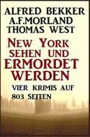 Alfred Bekker: Vier Krimis - New York sehen und ermordet werden