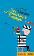 Andrej Kurkow: Der unbeugsame Papagei