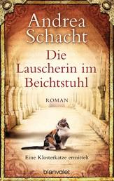 Die Lauscherin im Beichtstuhl - Eine Klosterkatze ermittelt - Roman