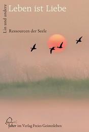 Leben ist Liebe - Ressourcen der Seele