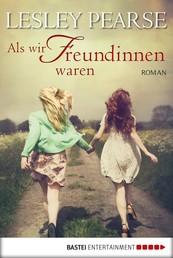 Als wir Freundinnen waren - Roman